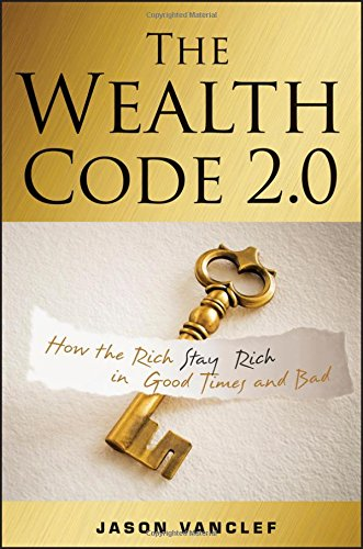 9781118483367: The Wealth Code 2.0: How the Rich Stay Rich in Good Times and Bad