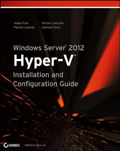 Windows Server 2012 Hyper-V Installation and Configuration: Flynn, Damian, Luescher,