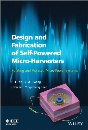 Design and Fabrication of Self-Powered Micro-Harvesters: Rotating and Vibrated Micro-Power Systems:...