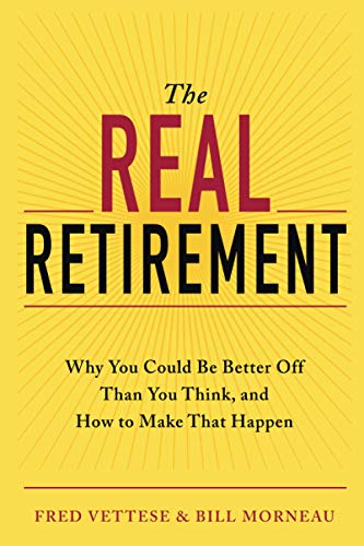 The Real Retirement: Why You Could Be Better Off Than You Think, and How to Make That Happen: ...