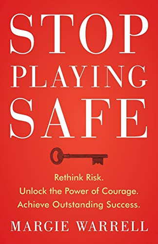 Stop Playing Safe: Rethink Risk, Unlock the Power of Courage, Achieve Outstanding Success.