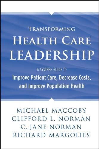 9781118505632: Transforming Health Care Leadership: A Systems Guide to Improve Patient Care, Decrease Costs, and Improve Population Health