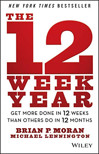9781118509234: The 12 Week Year: Get More Done in 12 Weeks than Others Do in 12 Months