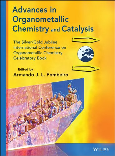 9781118510148: Advances in Organometallic Chemistry and Catalysis: The Silver / Gold Jubilee International Conference on Organometallic Chemistry Celebratory Book
