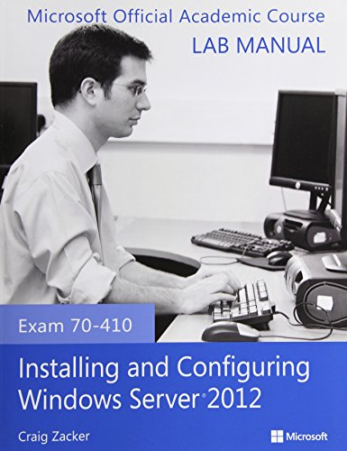 9781118511589: Exam 70-410 Installing and Configuring Windows Server 2012 Lab Manual (Microsoft Official Academic Course Series)