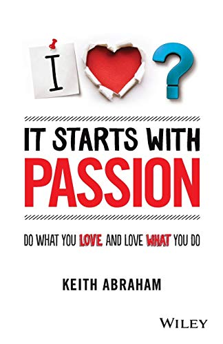 It Starts With Passion: Do What You: Abraham, Keith