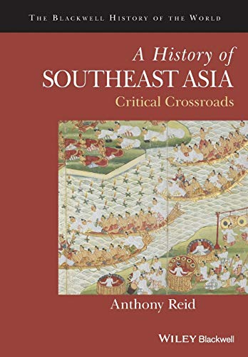 9781118513002: A History of Southeast Asia: Critical Crossroads (Blackwell History of the World)