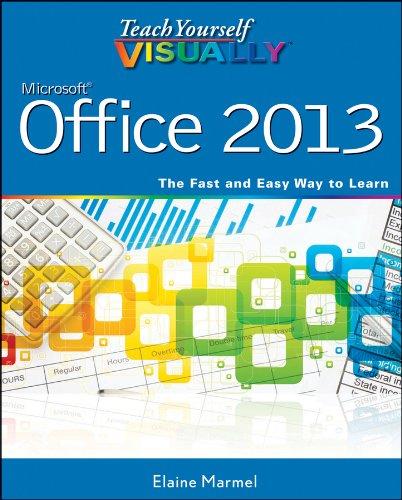 Teach Yourself VISUALLY Office 2013: Elaine Marmel
