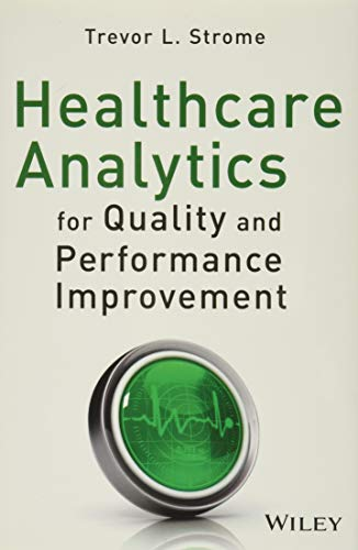 Healthcare Analytics for Quality and Performance Improvement: Strome, Trevor L.