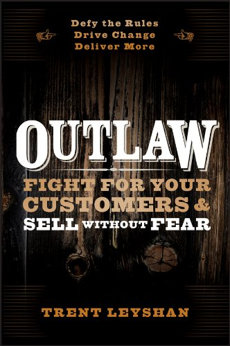 9781118524060: Outlaw: Fight for Your Customers and Sell Without Fear
