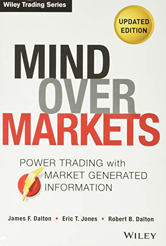 Mind Over Markets: Power Trading with Market Generated Information, Updated Edition: Eric T. Jones;...