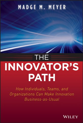 9781118537329: The Innovator's Path: How Individuals, Teams, and Organizations Can Make Innovation Business-as-usual