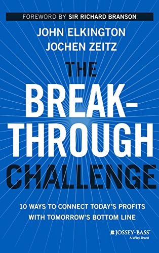 9781118539699: The Breakthrough Challenge: 10 Ways to Connect Today's Profits With Tomorrow's Bottom Line