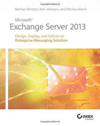 9781118541906: Microsoft Exchange Server 2013: Design, Deploy and Deliver an Enterprise Messaging Solution