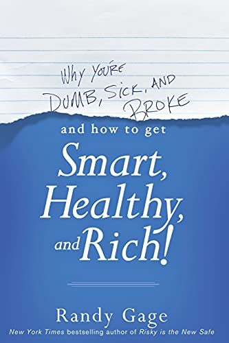 9781118548684: Why You're Dumb, Sick and Broke...and How to Get Smart, Healthy and Rich!
