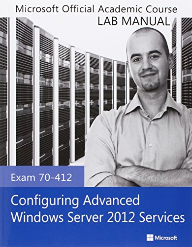 Configuring Advanced Windows Server 2012 Services, Exam 70-412: Lab Manual (Microsoft Official ...