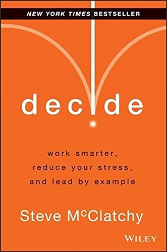 9781118554388: Decide: Work Smarter, Reduce Your Stress, and Leadby Example