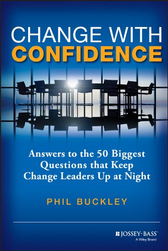Change with Confidence: Answers to the 50 Biggest Questions That Keep Change Leaders Up at Night: ...