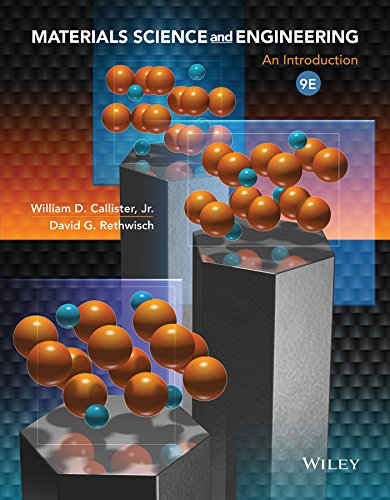 Materials Science and Engineering: An Introduction, 9e: Callister Jr., William