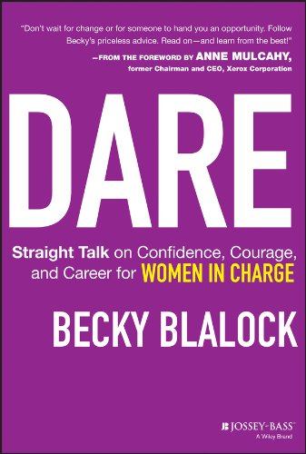 Dare: Straight Talk on Confidence, Courage, and Career for Women in Charge: Blalock, Becky
