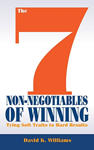 The 7 Non-Negotiables of Winning: Tying Soft Traits to Hard Results: Williams, David K.