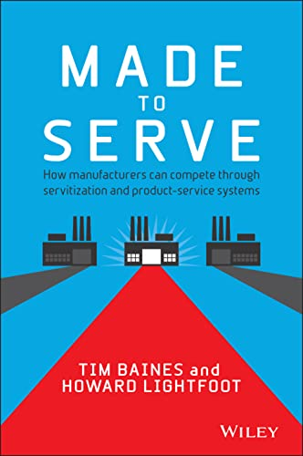 9781118585313: Made to Serve: How Manufacturers can Compete Through Servitization and Product Service Systems