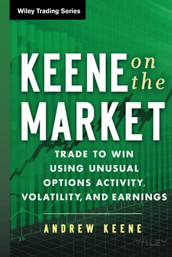 9781118590768: Keene on the Market: Trade to Win Using Unusual Options Activity, Volatility, and Earnings (Wiley Trading)