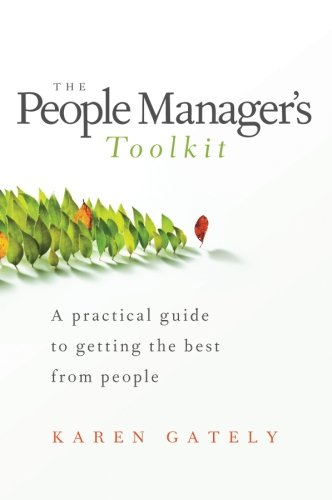 The People Manager's Tool Kit: A Practical Guide to Getting the Best From People: Gately, ...