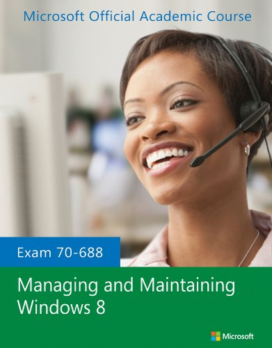 Exam 70-688 Managing and Maintaining Windows 8 (Microsoft Official Academic Course): MOAC (...