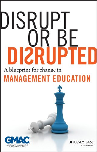 9781118602393: Disrupt or Be Disrupted: A Blueprint for Change in Management Education