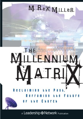 9781118602416: The Millennium Matrix: Reclaiming the Past, Reframing the Future of the Church
