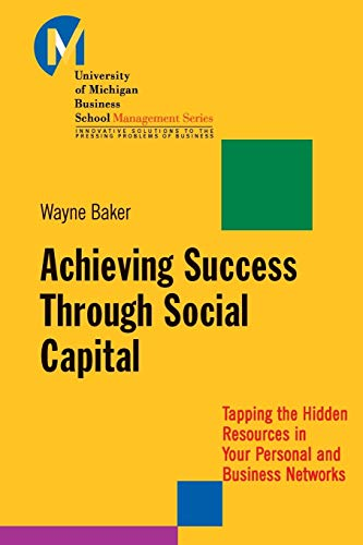 9781118602591: Achieving Success Through Social Capital: Tapping the Hidden Resources in Your Personal and Business Networks
