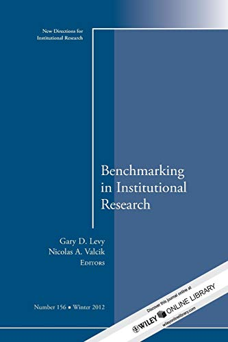 Benchmarking In Institutional Research: New Directions For Institutional Research, Number 156: ...
