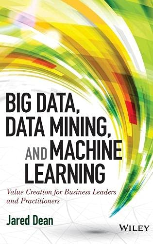 9781118618042: Big Data, Data Mining, and Machine Learning: Value Creation for Business Leaders and Practitioners (Wiley and SAS Business Series)