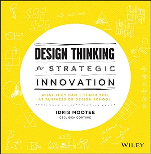 9781118620120: Design Thinking for Strategic Innovation: What They Can't Teach You at Business or Design School