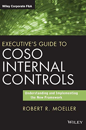 Executive's Guide to COSO Internal Controls: Understanding and Implementing the New Framework:...