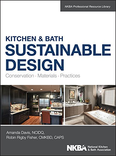 9781118627723: Kitchen and Bath Sustainable Design: Conservation, Materials, Practices (NKBA Professional Resource Library)