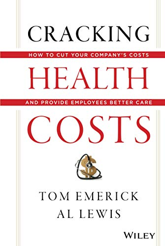 9781118636480: Cracking Health Costs: How to Cut Your Company's Health Costs and Provide Employees Better Care