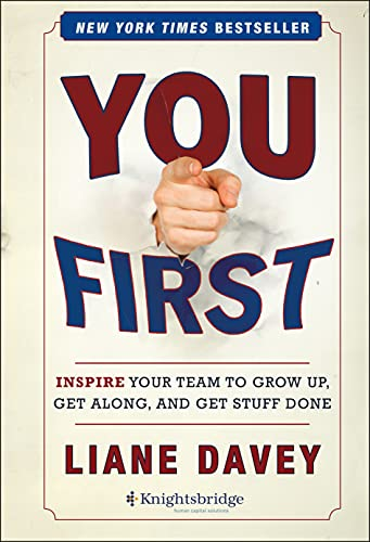 9781118636701: You First: Inspire Your Team to Grow Up, Get Along, and Get Stuff Done