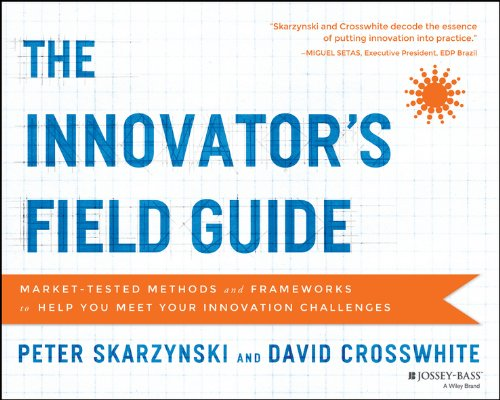 9781118644300: The Innovator's Field Guide: Market Tested Methods and Frameworks to Help You Meet Your Innovation Challenges