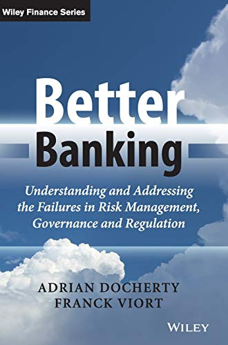 9781118651308: Better Banking: Understanding and Addressing the Failures in Risk Management, Governance and Regulation