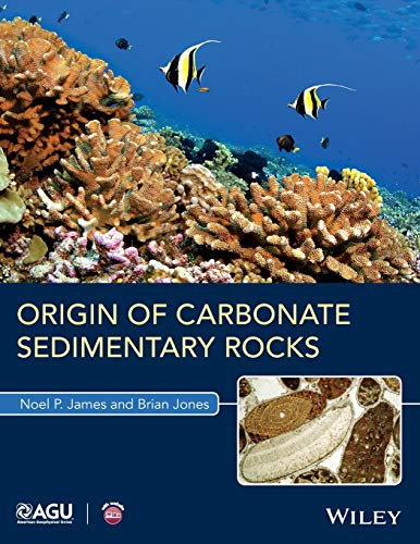 Origin of Carbonate Sedimentary Rocks: James, Noel P.