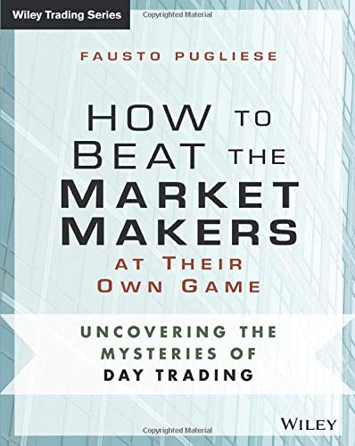 9781118654538: How to Beat the Market Makers at Their Own Game: Uncovering the Mysteries of Day Trading (Wiley Trading)