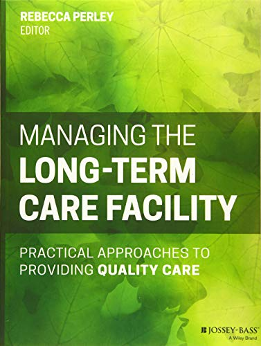 9781118654781: Managing the Long-Term Care Facility: Practical Approaches to Providing Quality Care