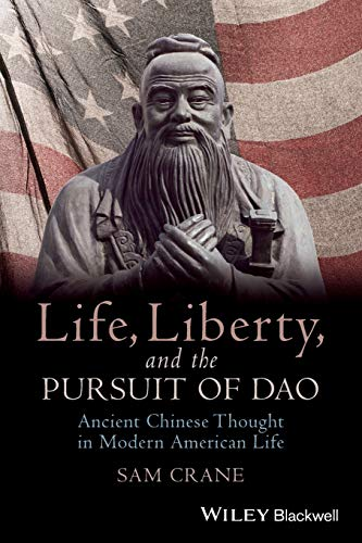 9781118656419: Life, Liberty, and the Pursuit of Dao: Ancient Chinese Thought in Modern American Life