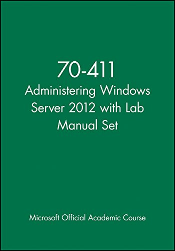 70-411 Administering Windows Server 2012 with Lab Manual Set: Microsoft Official Academic Course