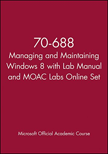 70-688 Managing and Maintaining Windows 8 with Lab Manual and MOAC Labs Online Set: Microsoft ...