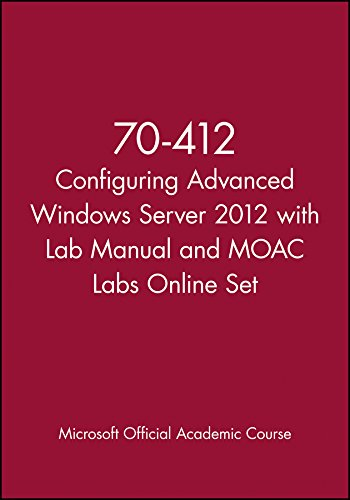 70-412 Configuring Advanced Windows Server 2012 with: Microsoft Official Academic