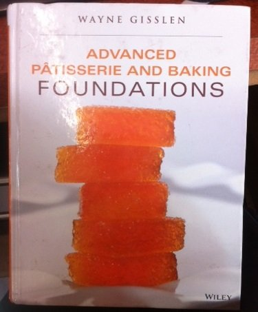 Advanced Patisserie and Baking Foundations: Wayne; Smith, J.