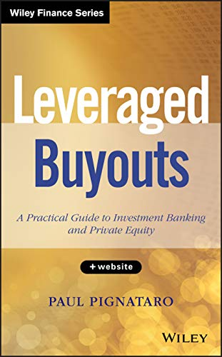 Leveraged Buyouts A Practical Guide to Investment: Pignataro, Paul